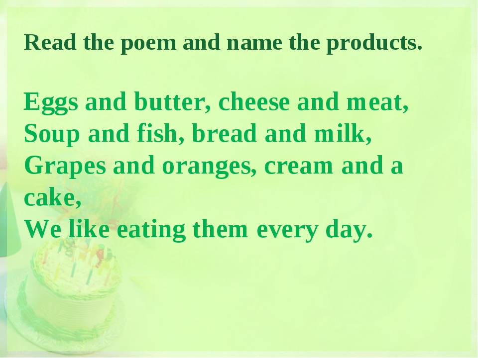 Read the poem and name the products. Eggs and butter, cheese and meat, Soup a...