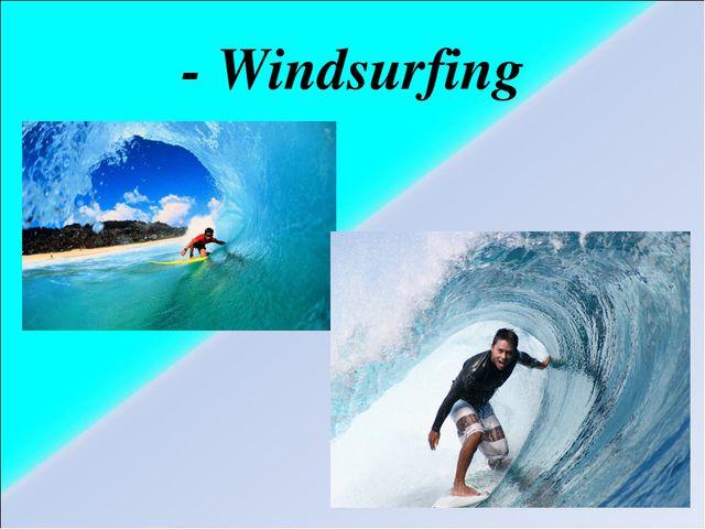 - Windsurfing