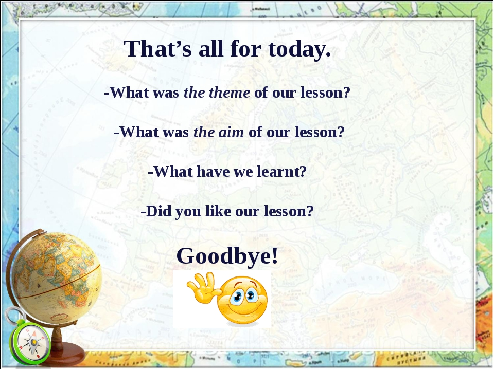 That's all for today. -What was the theme of our lesson? -What was the aim o...