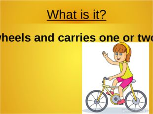 What is it? It has 2 wheels and carries one or two people…