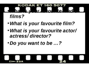 What is your favourite kind of films? What is your favourite film? What is yo