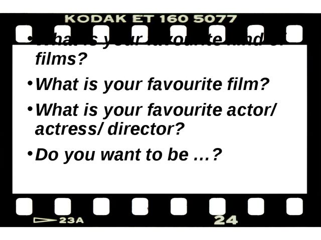 What is your favourite kind of films? What is your favourite film? What is yo...