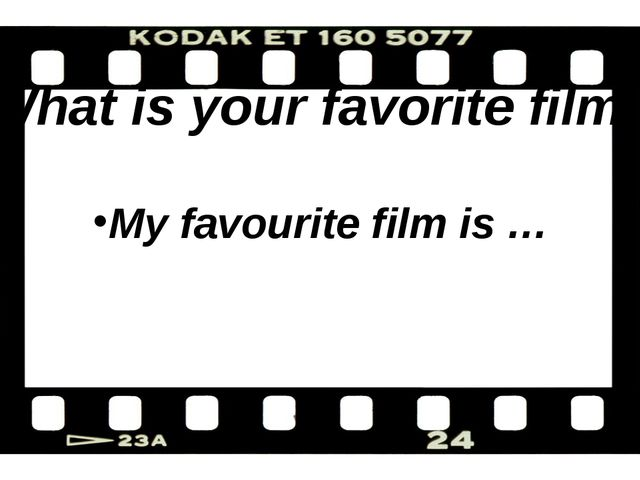 What is your favorite film? My favourite film is …