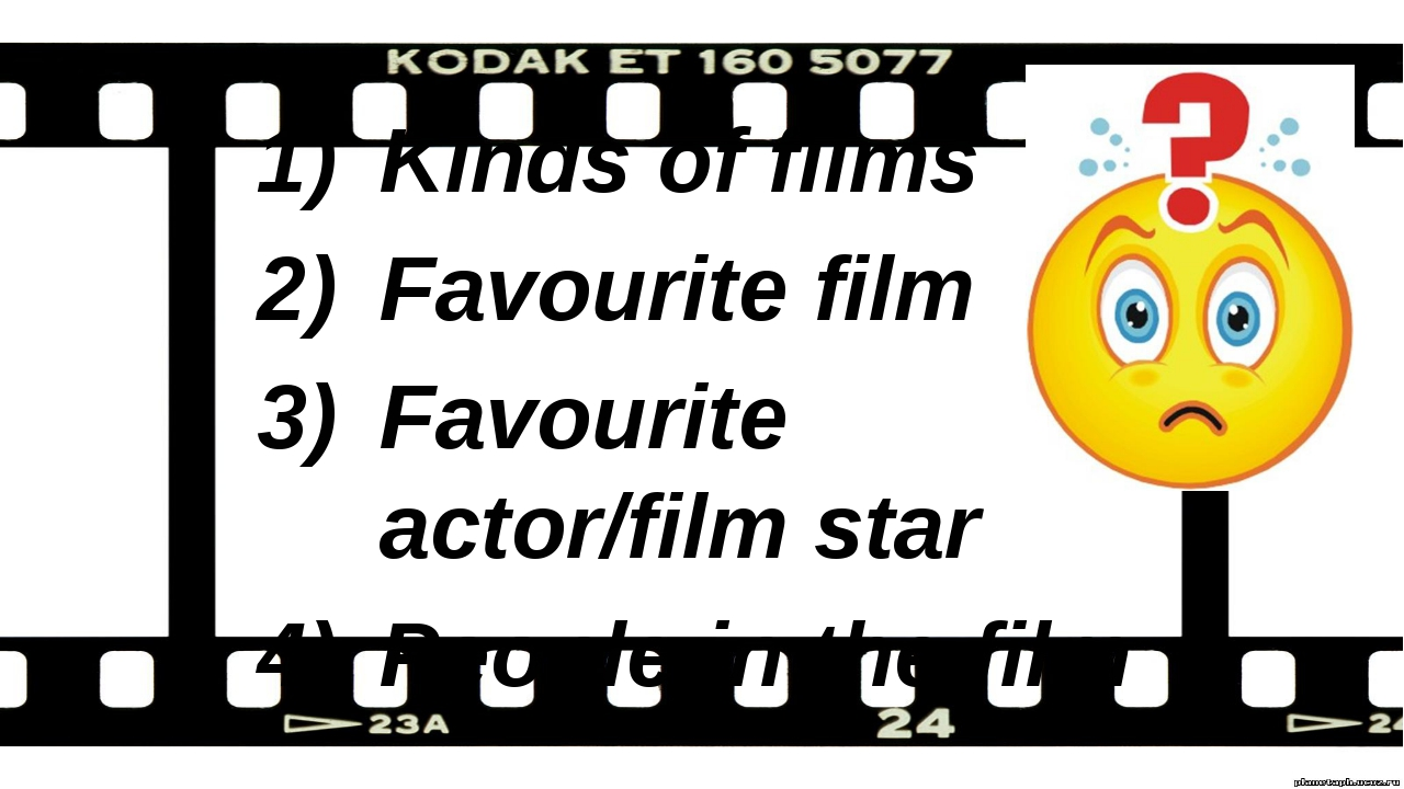 Kinds of films Favourite film Favourite actor/film star People in the film