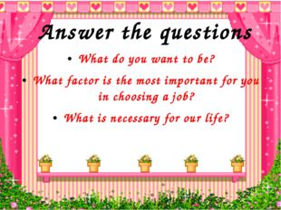 What do you want to be? What factor is the most important for you in choosing