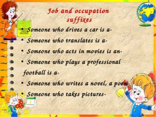 Job and occupation suffixes Someone who drives a car is a- Someone who transl