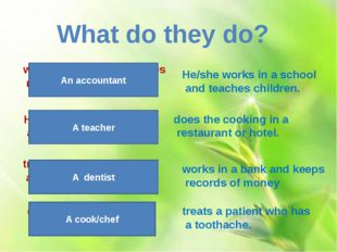 treats a patient who has a toothache. What do they do? A dentist works in a b