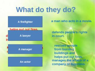 defends people's rights in court. rescues people from burning buildings and h