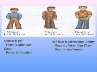 a)Omar is tall Victor is taller than Omar. Dmitry is the tallest. b) Victor i