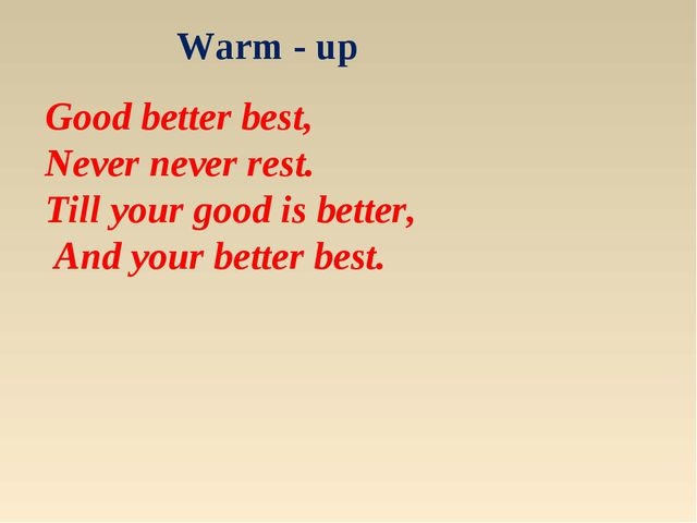 Good better best, Never never rest. Till your good is better, And your better...