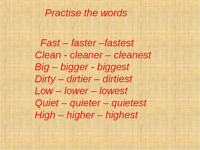 Practise the words Fast – faster –fastest Clean - cleaner – cleanest Big – b...