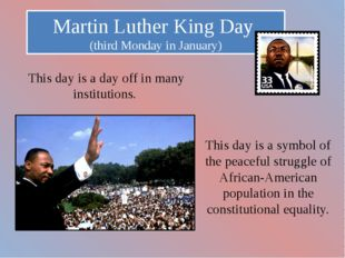 Martin Luther King Day (third Monday in January) This day is a day off in man