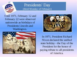 Presidents' Day (third Monday of February) Until 1971, February 12 and Februa