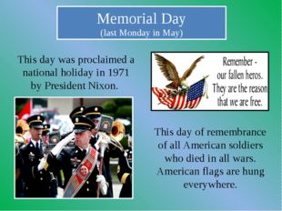 Memorial Day (last Monday in May) This day of remembrance of all American sol