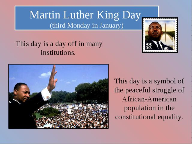 Martin Luther King Day (third Monday in January) This day is a day off in man...