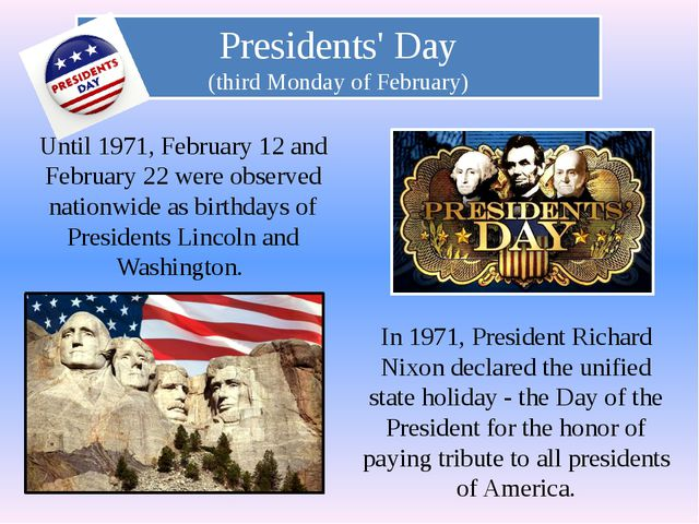 Presidents' Day (third Monday of February) Until 1971, February 12 and Februa...