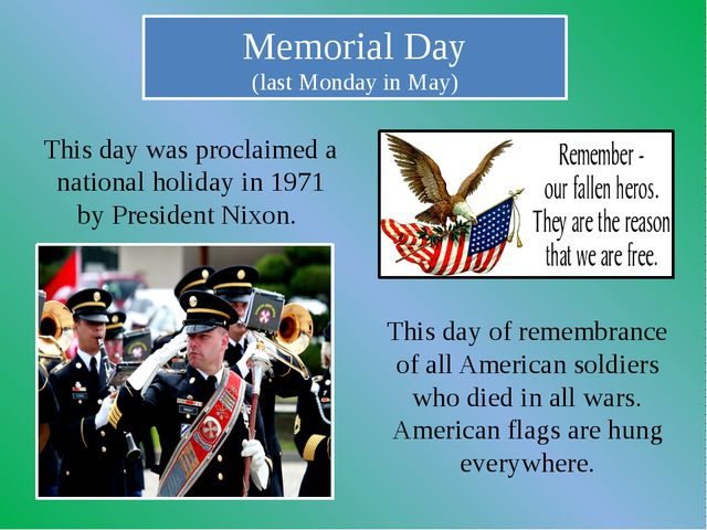 Memorial Day (last Monday in May) This day of remembrance of all American sol...
