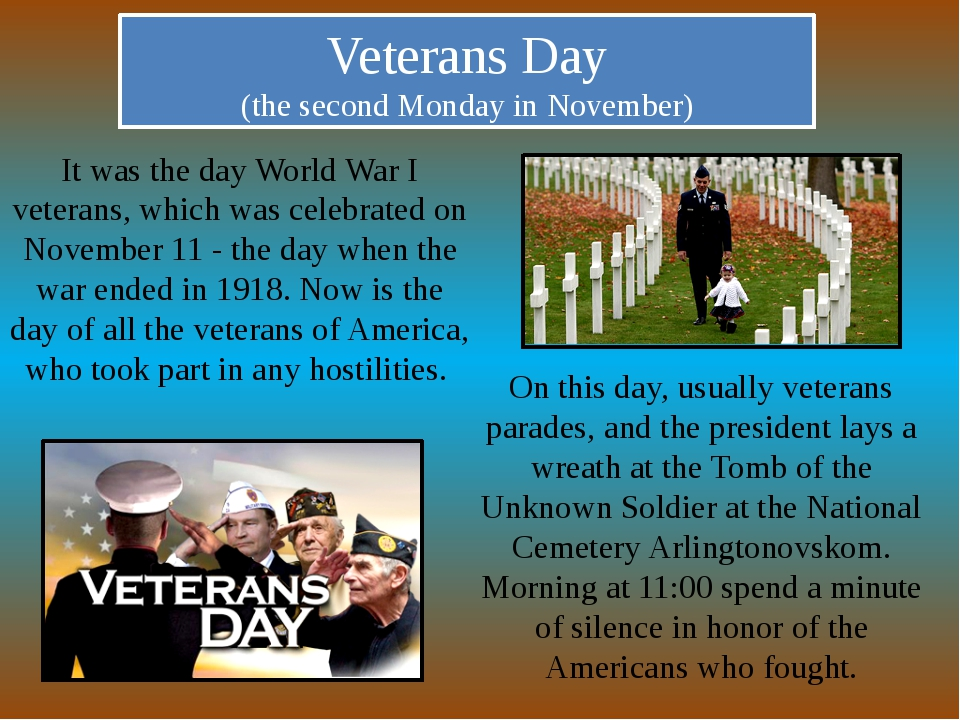 Veterans Day (the second Monday in November) It was the day World War I veter...
