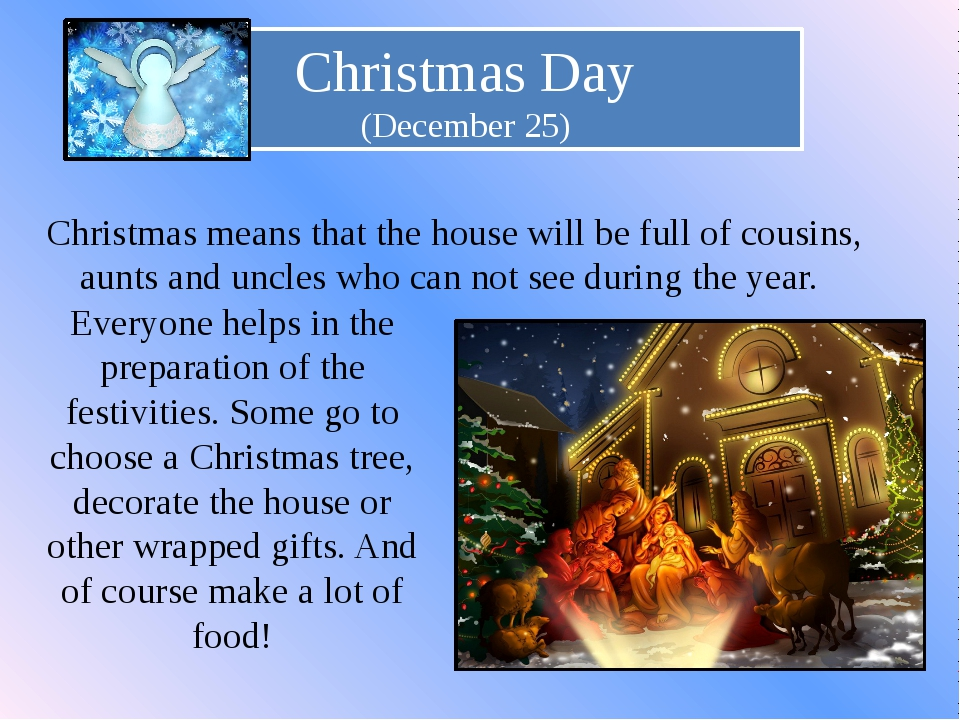 Christmas Day (December 25) Christmas means that the house will be full of co...