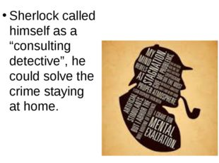 "Sherlock called himself as a ""consulting detective"", he could solve the crime"