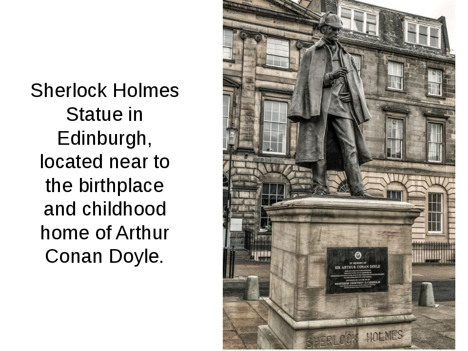 Sherlock Holmes Statue in Edinburgh, located near to the birthplace and child...