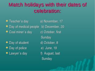 Match holidays with their dates of celebration: Teacher`s day a) November, 17