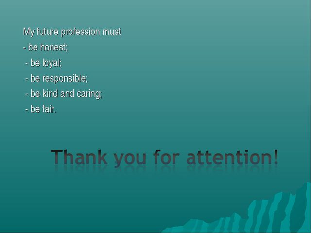 My future profession must - be honest; - be loyal; - be responsible; - be kin...