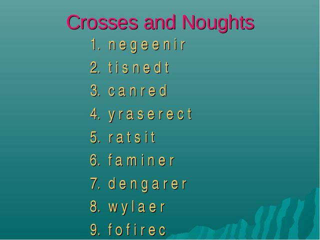 Crosses and Noughts 1. n e g e e n i r 2. t i s n e d t 3. c a n r e d 4. y r...