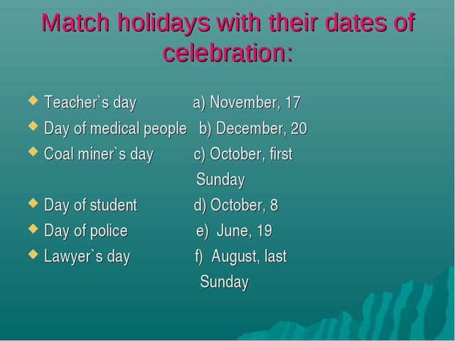 Match holidays with their dates of celebration: Teacher`s day a) November, 17...
