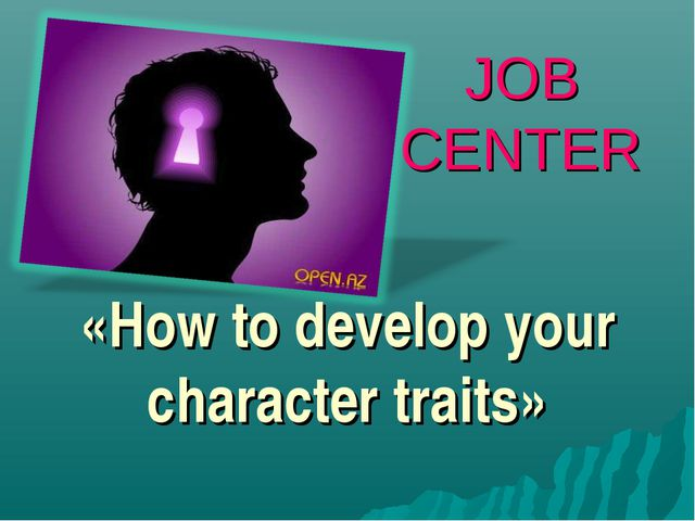 «How to develop your character traits» JOB CENTER