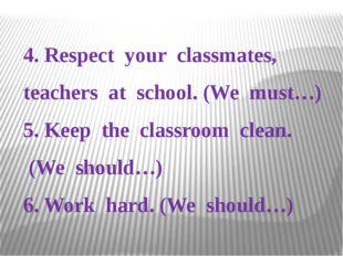 4. Respect your classmates, teachers at school. (We must…) 5. Keep the class
