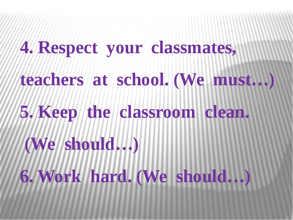 4. Respect your classmates, teachers at school. (We must…) 5. Keep the class...