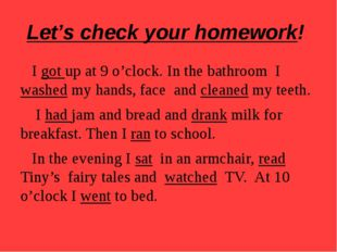 Let's check your homework! I got up at 9 o'clock. In the bathroom I washed my