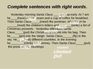 Complete sentences with right words. Yesterday morning Santa Claus ___ (get)