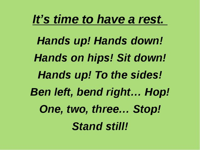 It's time to have a rest. Hands up! Hands down! Hands on hips! Sit down! Hand...