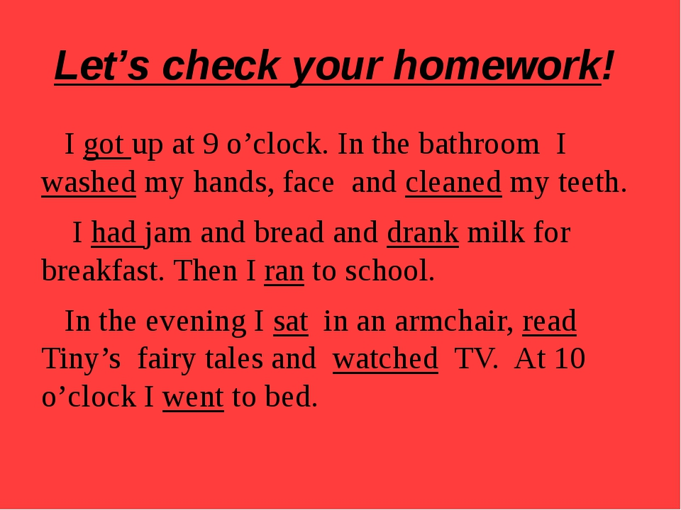 Let's check your homework! I got up at 9 o'clock. In the bathroom I washed my...