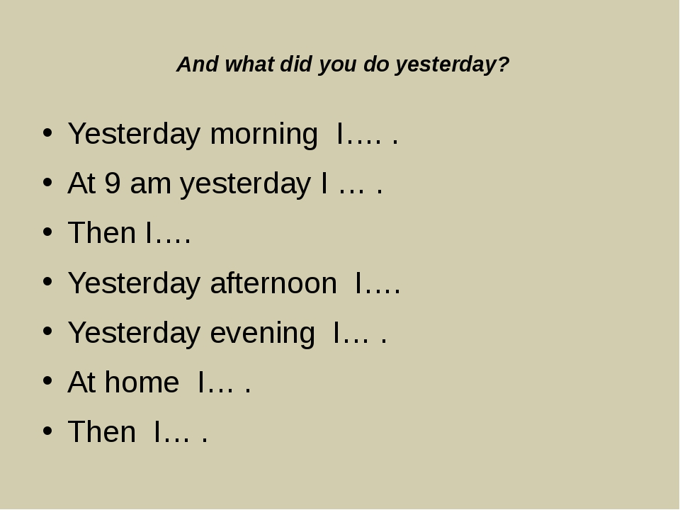 And what did you do yesterday? Yesterday morning I…. . At 9 am yesterday I...