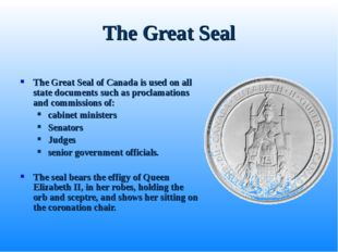 The Great Seal The Great Seal of Canada is used on all state documents such a