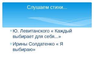 Ю. Левитанского « Каждый выбирает для себя...» Ирины Солдатенко « Я выбираю»