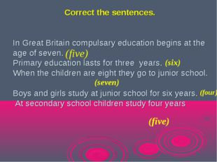 Correct the sentences. In Great Britain compulsary education begins at the a