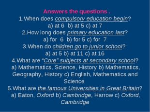Answers the questions . 1.When does compulsory education begin? a) at 6 b) a