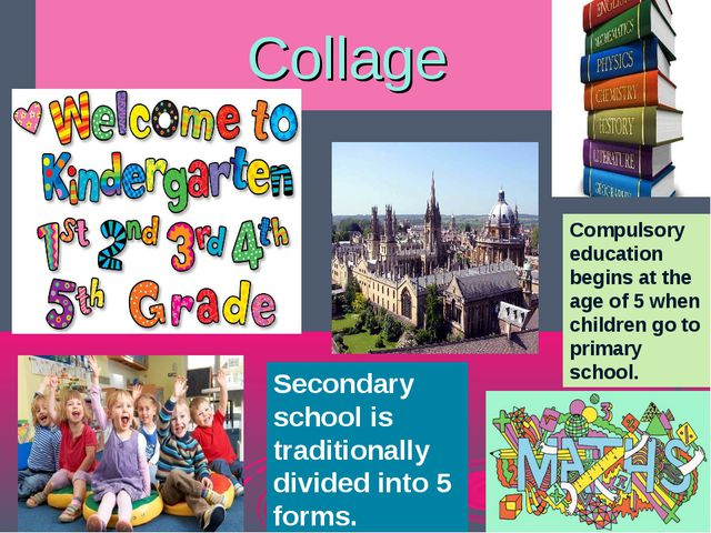 Collage Compulsory education begins at the age of 5 when children go to prima...