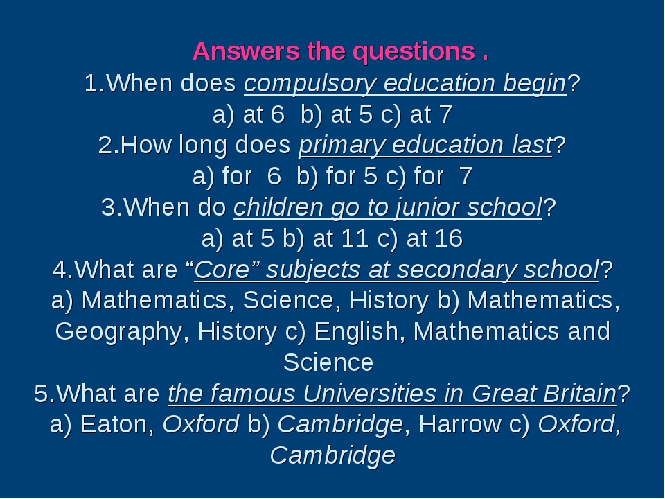 Answers the questions . 1.When does compulsory education begin? a) at 6 b) a...