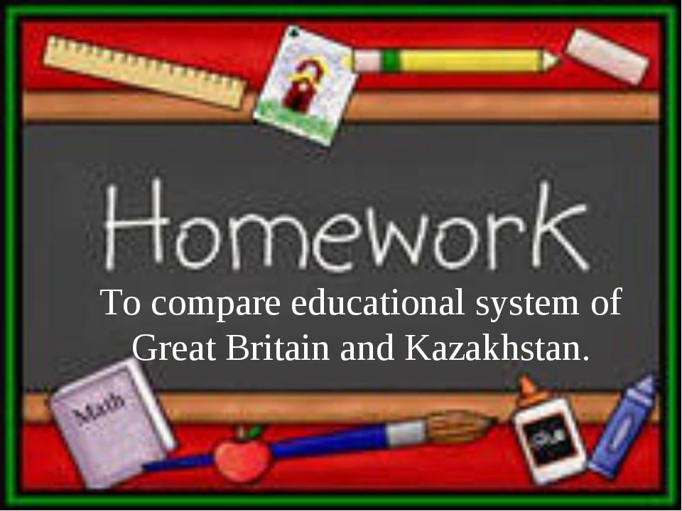 To compare educational system of Great Britain and Kazakhstan.