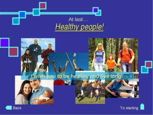 Healthy people! At last… Back To starting I wish you to be healthy and live l