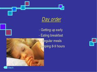 Day order - Getting up early - Eating breakfast - Regular meals - Sleeping 8-