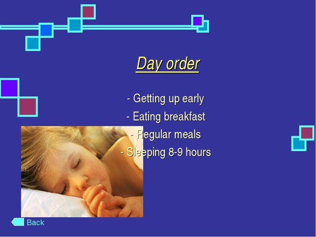 Day order - Getting up early - Eating breakfast - Regular meals - Sleeping 8-...