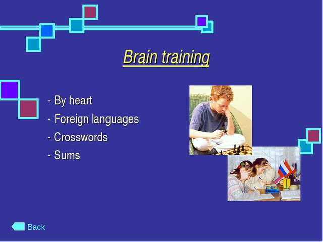 Brain training - By heart - Foreign languages - Crosswords - Sums Back