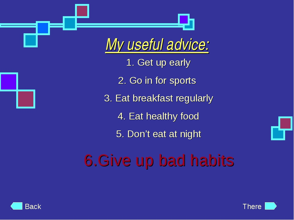 My useful advice: Get up early Go in for sports Eat breakfast regularly Eat h...