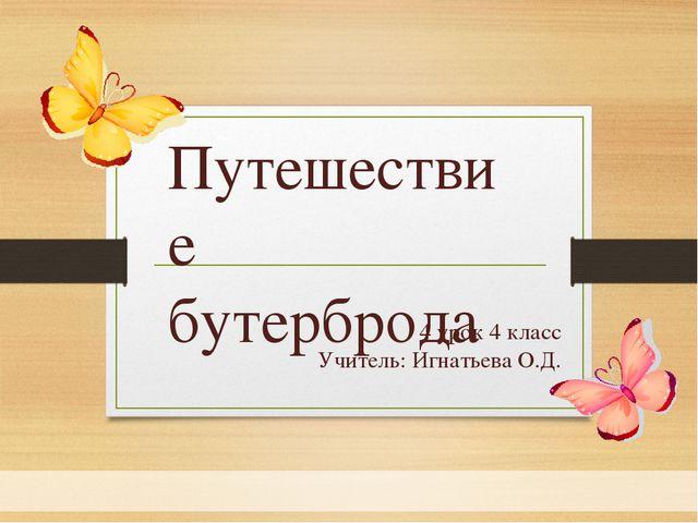 4 урок 4 класс Учитель: Игнатьева О.Д. Путешествие бутерброда